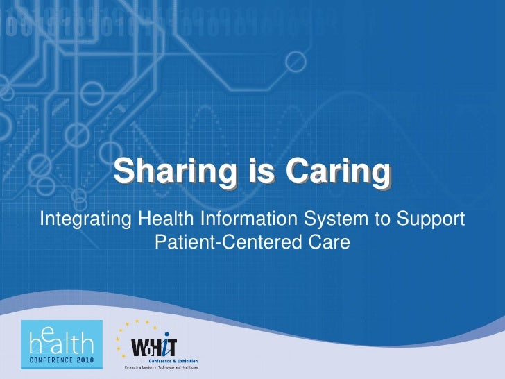 Sharing is Caring Integrating Health Information System to Support              Patient-Centered Care