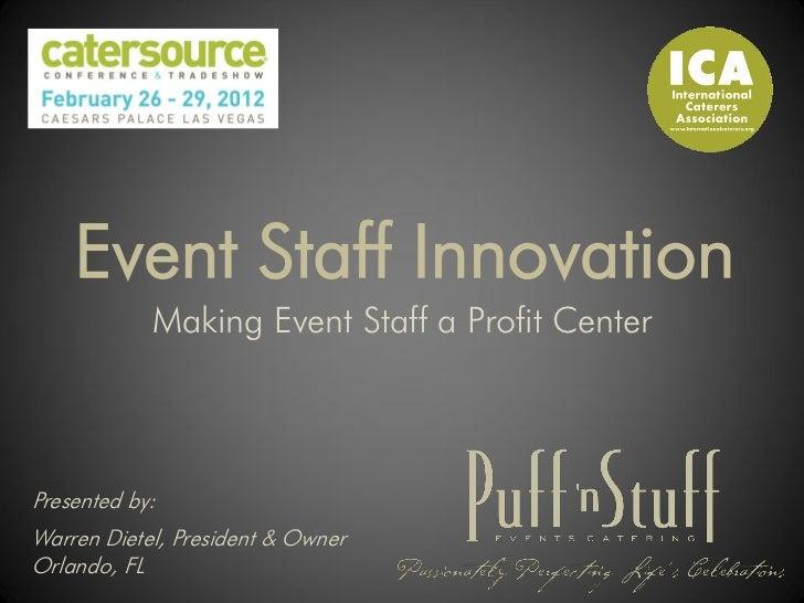 Event Staff Innovation            Making Event Staff a Profit CenterPresented by:Warren Dietel, President & OwnerOrlando, FL
