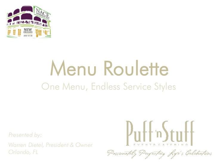Menu Roulette            One Menu, Endless Service StylesPresented by:Warren Dietel, President & OwnerOrlando, FL