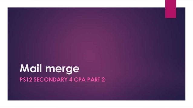 Mail merge PS12 SECONDARY 4 CPA PART 2