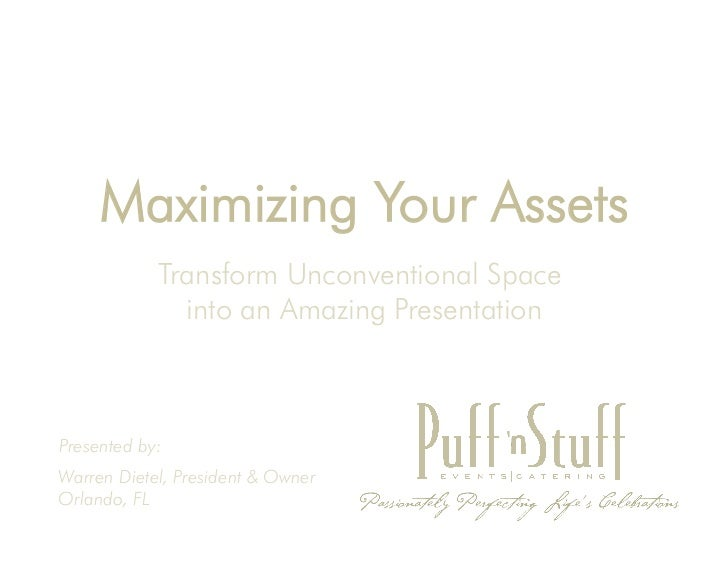 Maximizing Your Assets            Transform Unconventional Space              into an Amazing PresentationPresented by:War...