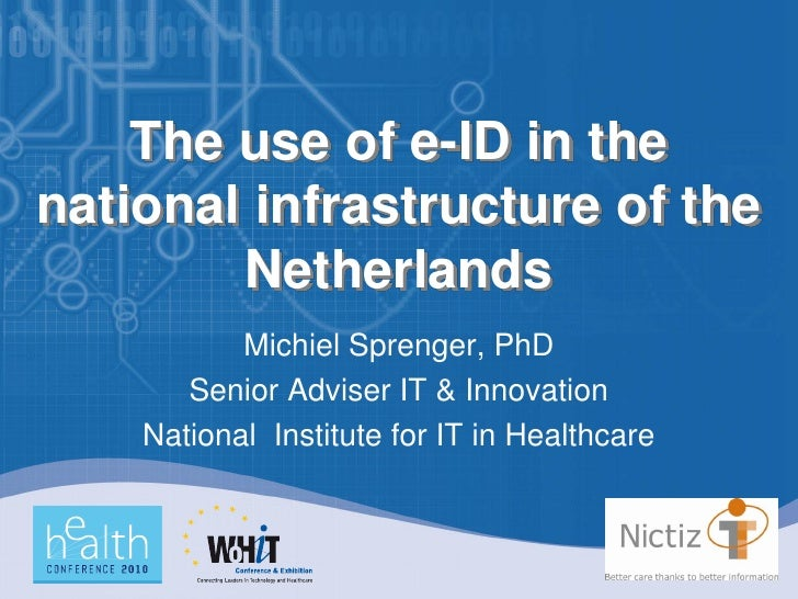 The use of e-ID in the national infrastructure of the         Netherlands            Michiel Sprenger, PhD        Senior A...