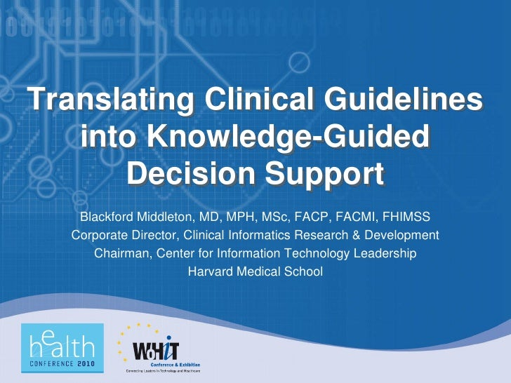 Translating Clinical Guidelines    into Knowledge-Guided       Decision Support     Blackford Middleton, MD, MPH, MSc, FAC...
