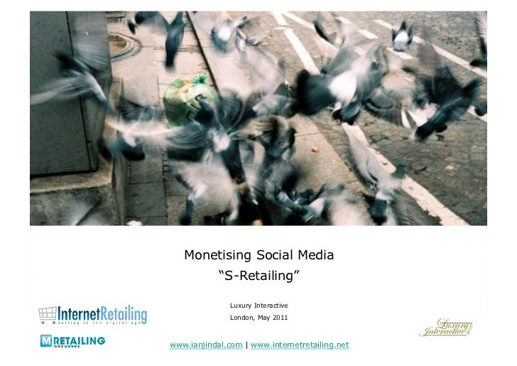 "Monetising Social Media            ""S-Retailing""               Luxury Interactive               London, May 2011www.ianjin..."