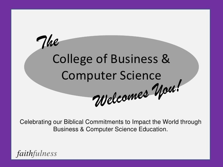 College of Business &            Computer ScienceCelebrating our Biblical Commitments to Impact the World through         ...