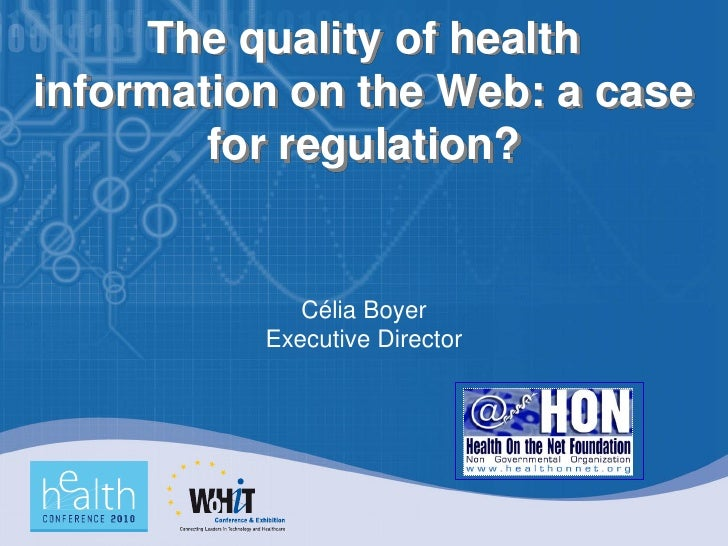 The quality of health information on the Web: a case         for regulation?                Célia Boyer           Executiv...