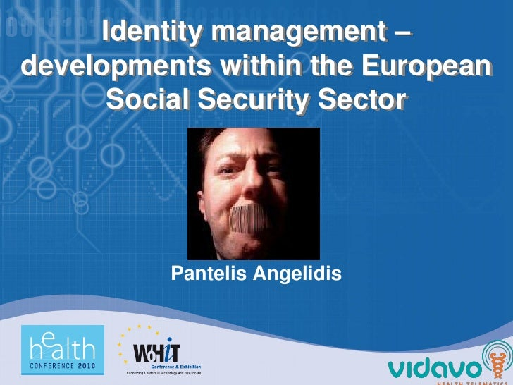 Identity management – developments within the European       Social Security Sector               Pantelis Angelidis