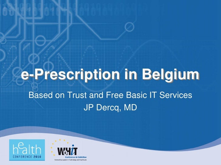 e-Prescription in Belgium  Based on Trust and Free Basic IT Services               JP Dercq, MD