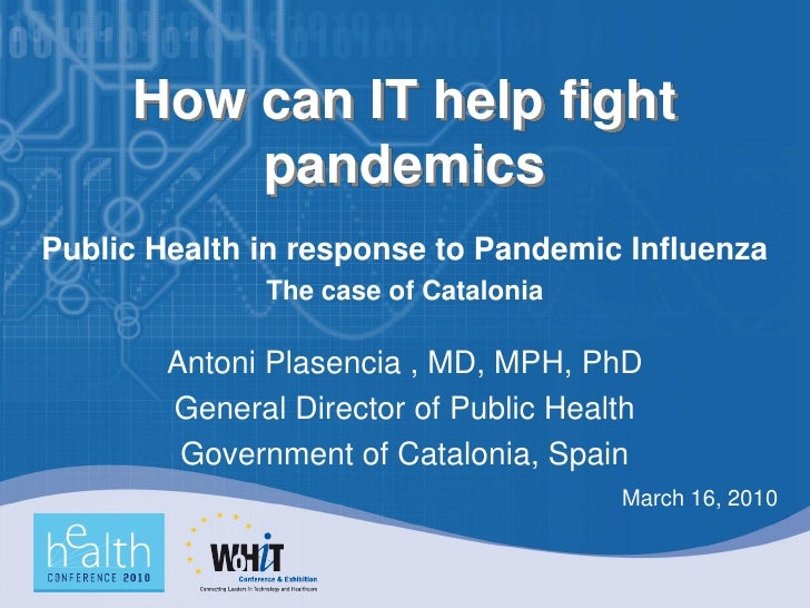 How can IT help fight          pandemics Public Health in response to Pandemic Influenza               The case of Catalon...