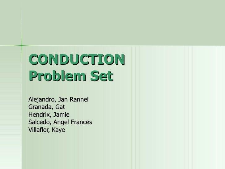 CONDUCTION Problem Set Alejandro, Jan Rannel Granada, Gat Hendrix, Jamie Salcedo, Angel Frances Villaflor, Kaye