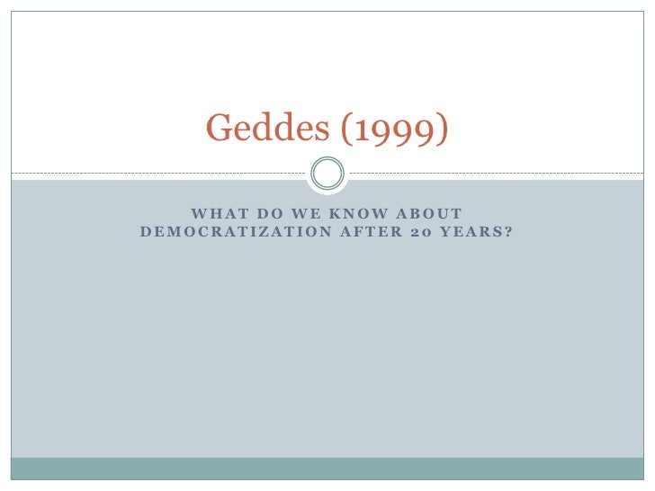 What do we know about democratization after 20 years?<br />Geddes (1999)<br />
