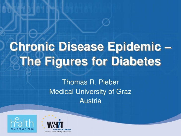 Chronic Disease Epidemic –  The Figures for Diabetes          Thomas R. Pieber       Medical University of Graz           ...