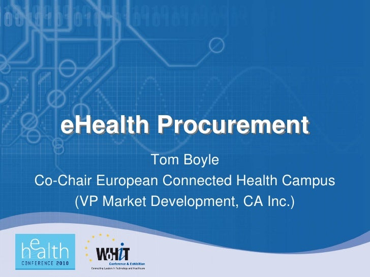 eHealth Procurement                 Tom Boyle Co-Chair European Connected Health Campus      (VP Market Development, CA In...