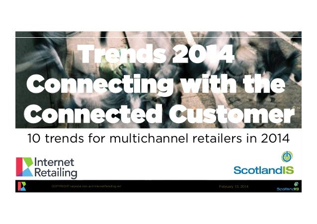 Trends 2014 Connecting with the Connected Customer 10 trends for multichannel retailers in 2014  COPYRIGHT ianjindal.com a...