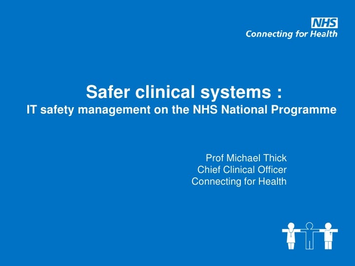 Safer clinical systems : IT safety management on the NHS National Programme                                Prof Michael Th...