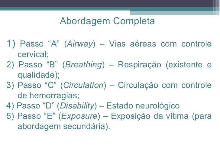 """1)  Passo """"A"""" ( Airway ) – Vias aéreas com controle cervical;  2) Passo """"B"""" ( Breathing ) – Respiração (existente e qualid..."""