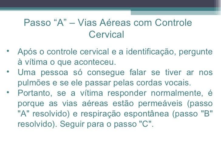 <ul><li>Após o controle cervical e a identificação, pergunte à vítima o que aconteceu.  </li></ul><ul><li>Uma pessoa só co...