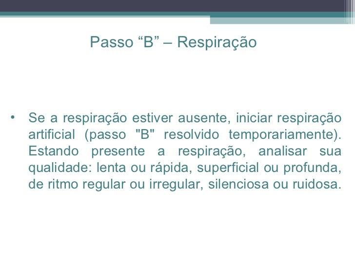 <ul><li>Se a respiração estiver ausente, iniciar respiração artificial (passo &quot;B&quot; resolvido temporariamente). Es...