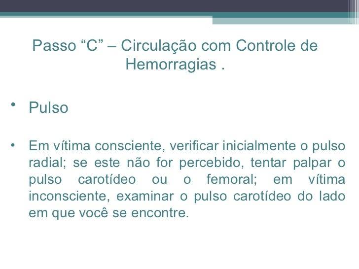 <ul><li>Pulso   </li></ul><ul><li>Em vítima consciente, verificar inicialmente o pulso radial; se este não for percebido, ...