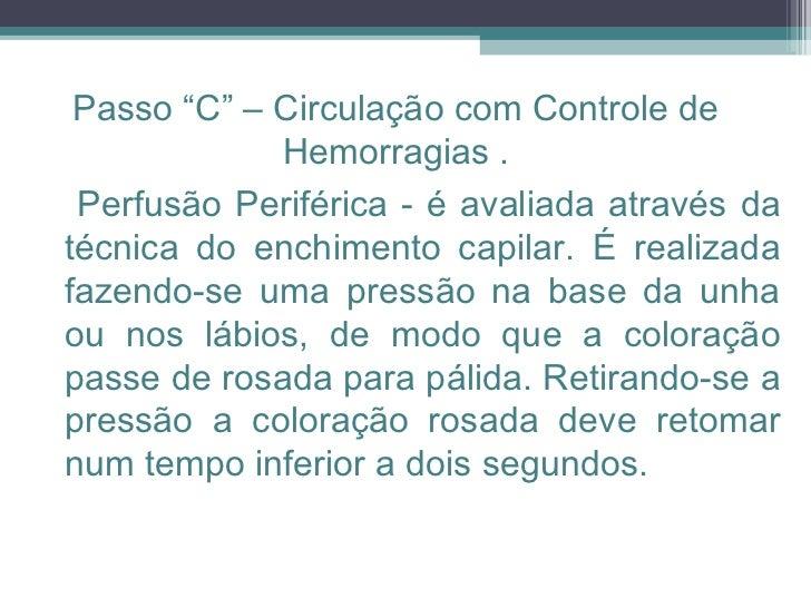 Perfusão Periférica - é avaliada através da técnica do enchimento capilar. É realizada fazendo-se uma pressão na base da u...
