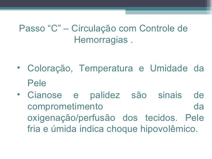 <ul><ul><li>Coloração, Temperatura e Umidade da Pele   </li></ul></ul><ul><ul><li>Cianose e palidez são sinais de comprome...