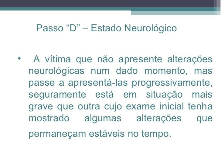 <ul><ul><li>A vítima que não apresente alterações neurológicas num dado momento, mas passe a apresentá-las progressivament...