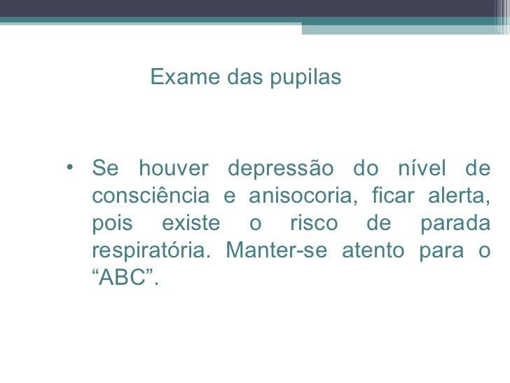 <ul><ul><ul><li>Se houver depressão do nível de consciência e anisocoria, ficar alerta, pois existe o risco de parada resp...
