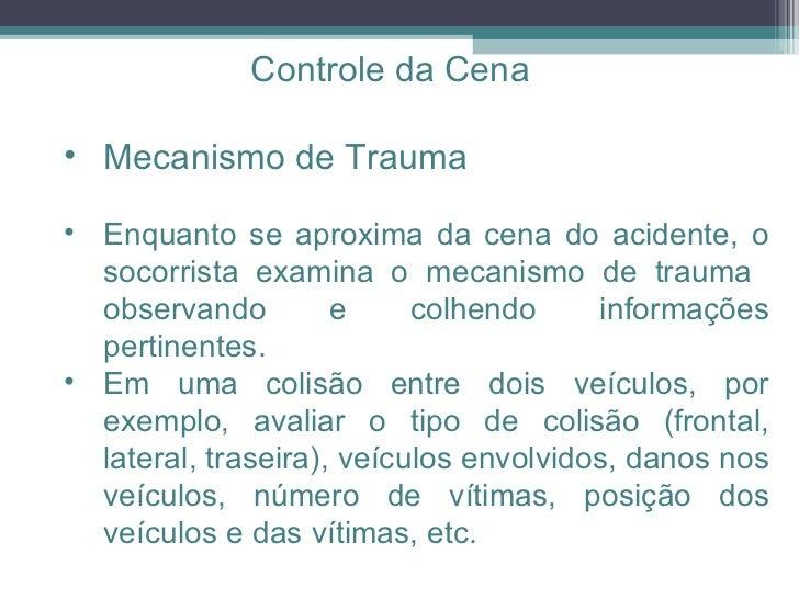 <ul><ul><li>Mecanismo de Trauma  </li></ul></ul><ul><ul><li>Enquanto se aproxima da cena do acidente, o socorrista examina...