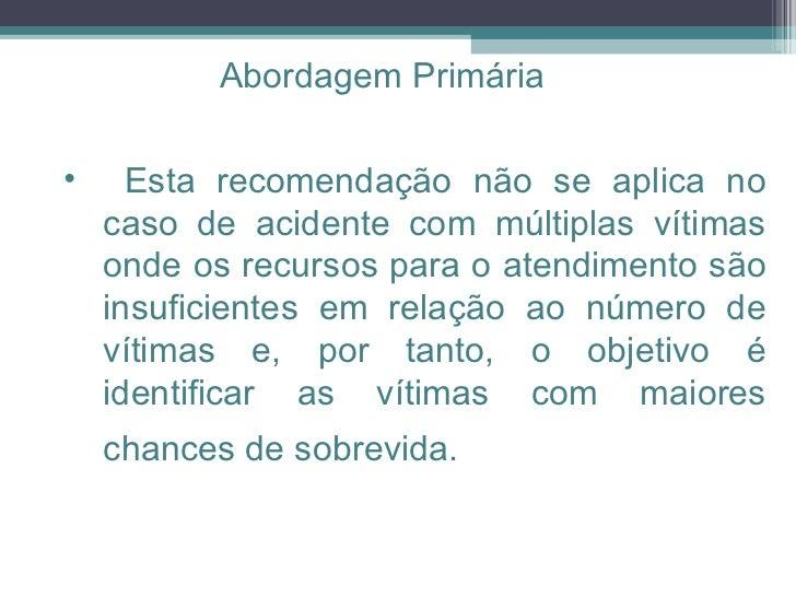 <ul><ul><li>Esta recomendação não se aplica no caso de acidente com múltiplas vítimas onde os recursos para o atendimento ...