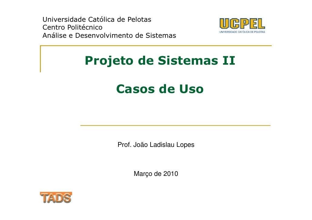 Universidade Católica de Pelotas Centro Politécnico Análise e Desenvolvimento de Sistemas               Projeto de Sistema...