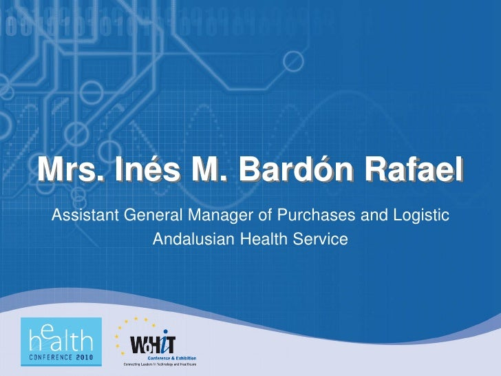 Mrs. Inés M. Bardón Rafael Assistant General Manager of Purchases and Logistic              Andalusian Health Service