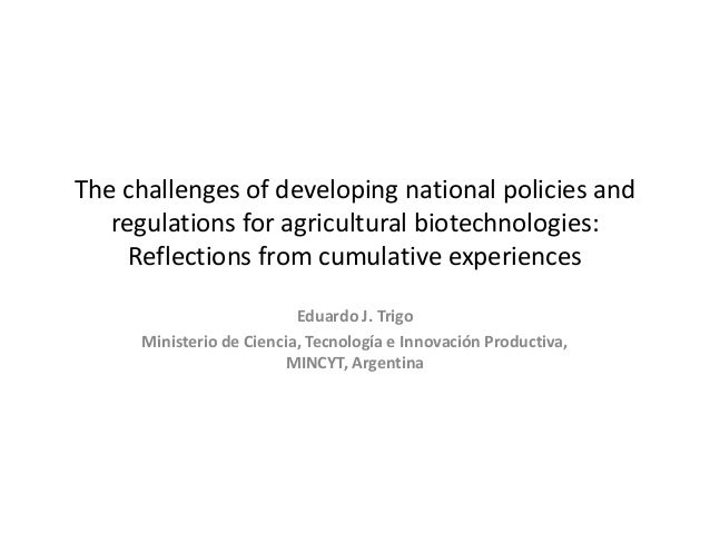 The challenges of developing national policies and regulations for agricultural biotechnologies: Reflections from cumulati...