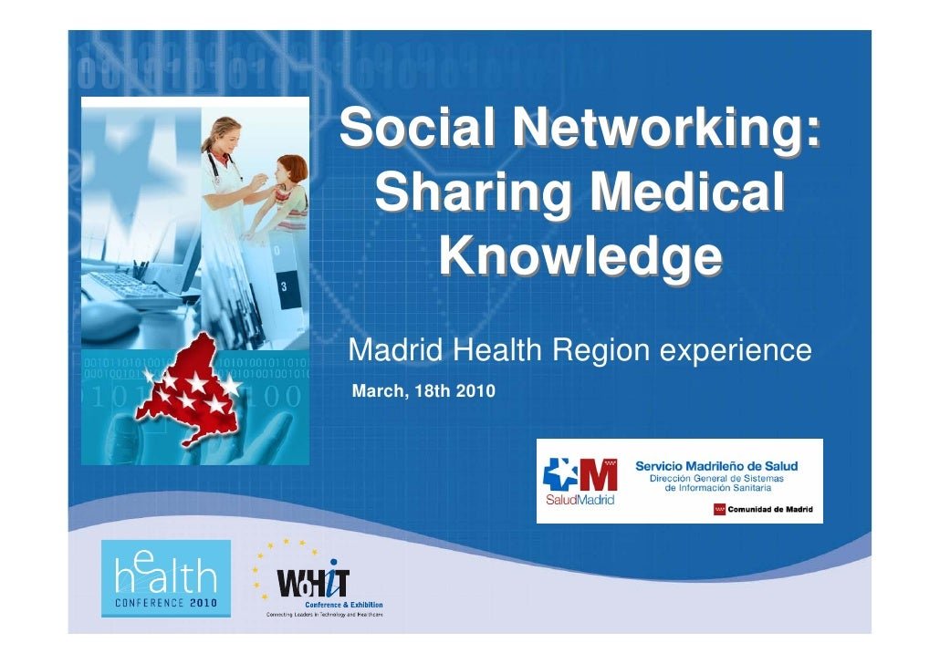 Social Networking:  Sharing Medical    Knowledge Madrid Health Region experience March, 18th 2010