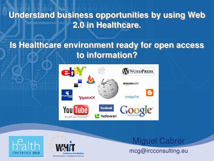 Understand business opportunities by using Web               2.0 in Healthcare.  Is Healthcare environment ready for open ...
