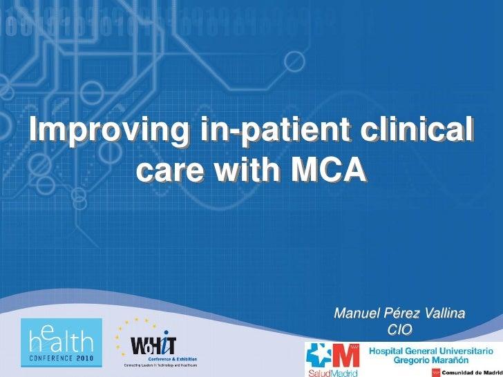 Improving in-patient clinical       care with MCA                       Manuel Pérez Vallina                           CIO
