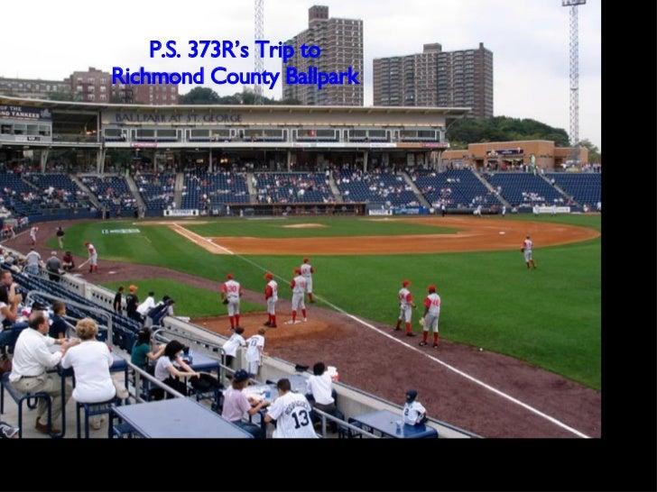 <ul><li>P.S. 373R's Trip to  </li></ul><ul><li>Richmond County Ballpark </li></ul>