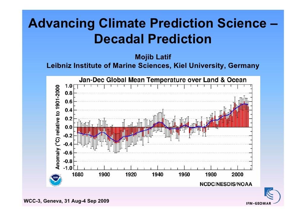 Advancing Climate Prediction Science –           Decadal Prediction                                    Mojib Latif        ...