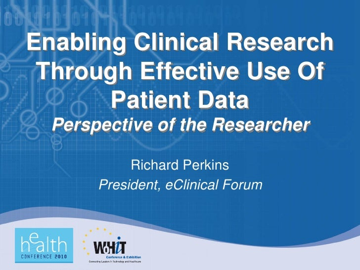 Enabling Clinical Research  Through Effective Use Of        Patient Data   Perspective of the Researcher              Rich...