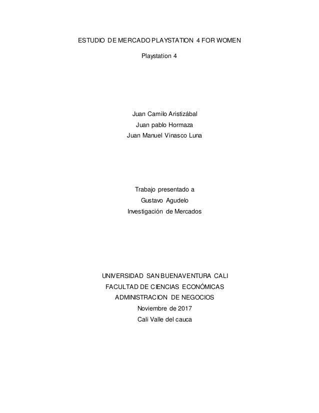 ESTUDIO DE MERCADO PLAYSTATION 4 FOR WOMEN Playstation 4 Juan Camilo Aristizábal Juan pablo Hormaza Juan Manuel Vinasco Lu...