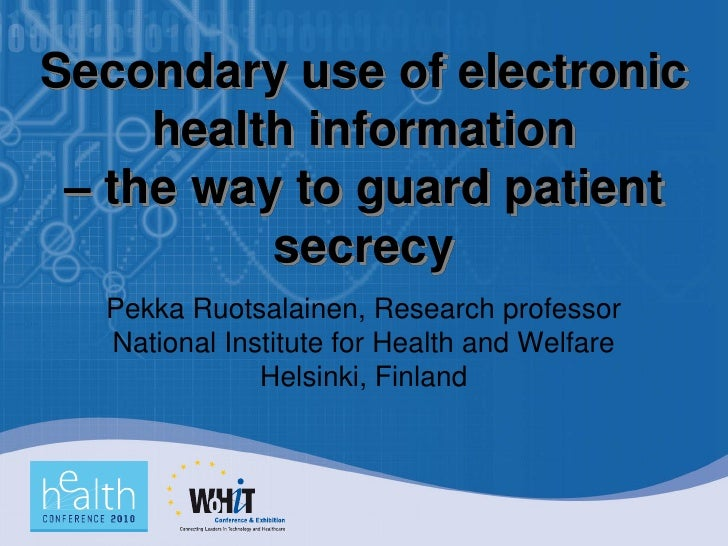Secondary use of electronic      health information  – the way to guard patient           secrecy   Pekka Ruotsalainen, Re...