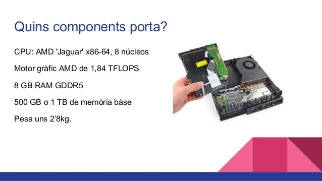 Quins components porta? CPU: 8 Core AMD custom CPU Frequency Chip D3D 11.1 amb 32 MB de memòria gràfica. 8 GB RAM GDDR3 50...