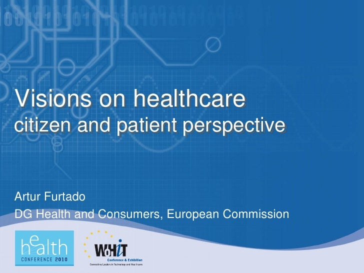 Visions on healthcare citizen and patient perspective   Artur Furtado DG Health and Consumers, European Commission