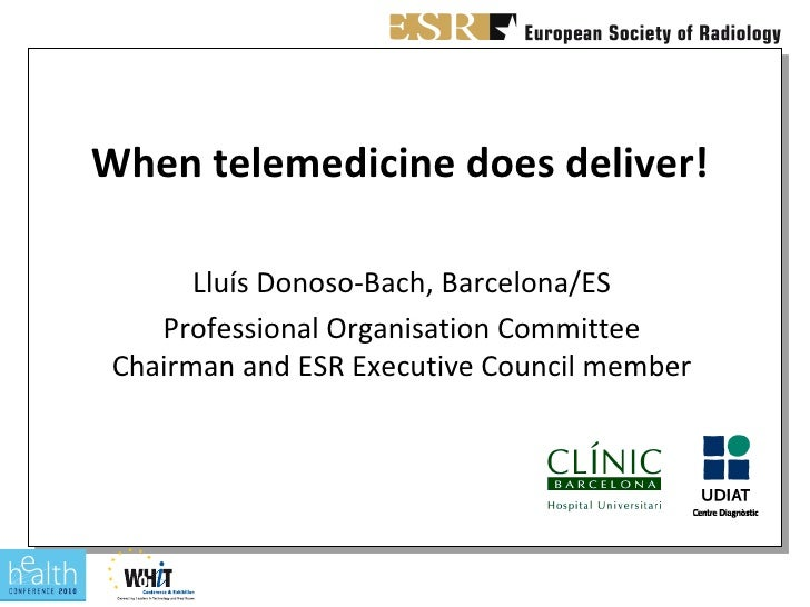 When telemedicine does deliver!         Lluís Donoso-Bach, Barcelona/ES     Professional Organisation Committee  Chairman ...