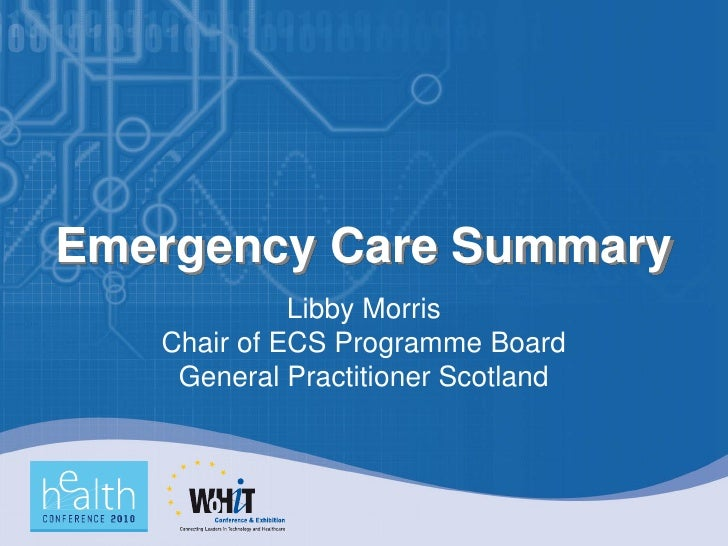Emergency Care Summary              Libby Morris    Chair of ECS Programme Board     General Practitioner Scotland