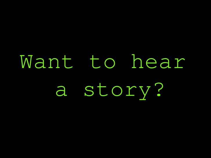 Want to hear   a story?