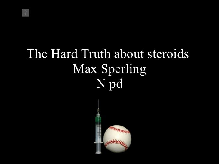 The Hard Truth about steroids  Max Sperling N pd