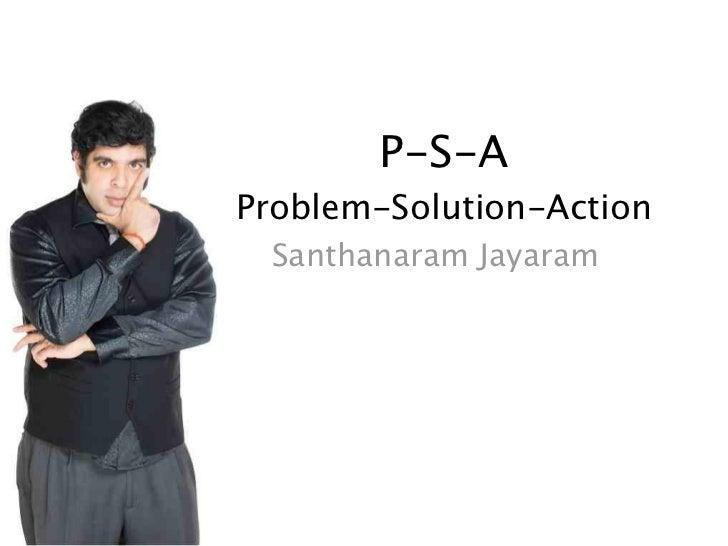 P-S-AProblem-Solution-Action Santhanaram Jayaram