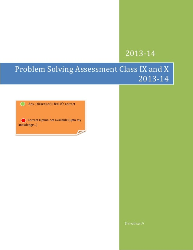 2013-14 Problem Solving Assessment Class IX and X 2013-14 Ans. I ticked (or) I feel it's correct  Correct Option not avail...