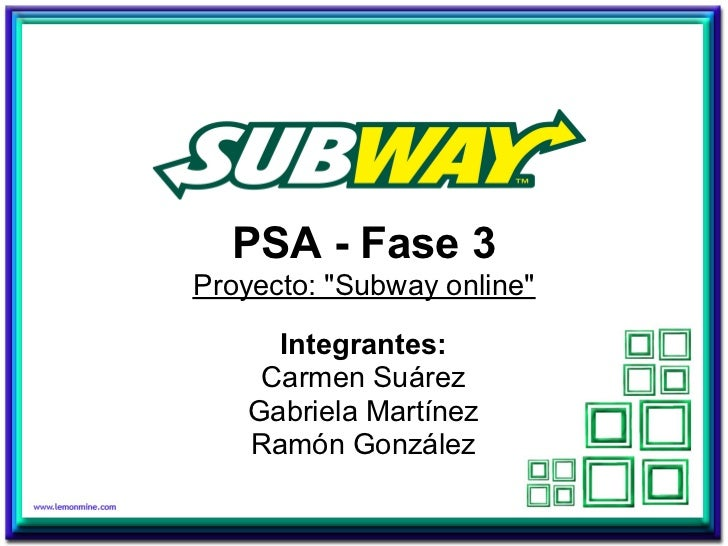 """PSA - Fase 3Proyecto: """"Subway online""""     Integrantes:    Carmen Suárez   Gabriela Martínez   Ramón González"""