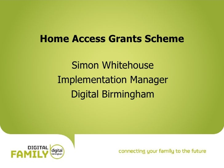 Home Access Grants Scheme Simon Whitehouse Implementation Manager Digital Birmingham